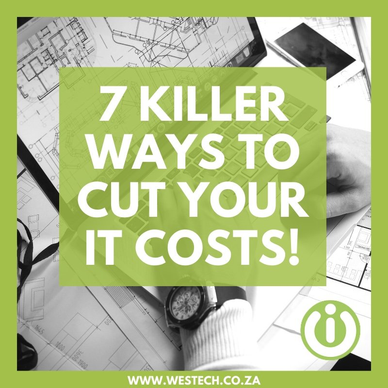 7 killer ways to cut your IT Costs - Westech It Support 1